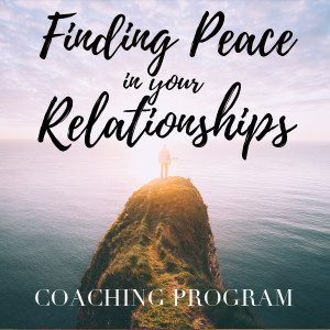 Finding Peace in Your Relationships